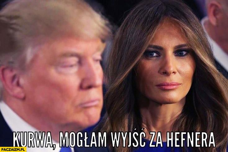 Melania Trump kurna mogłam wyjść za Hefnera
