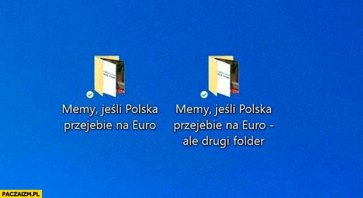 Memy jeśli Polska przegra na euro i to samo drugi folder
