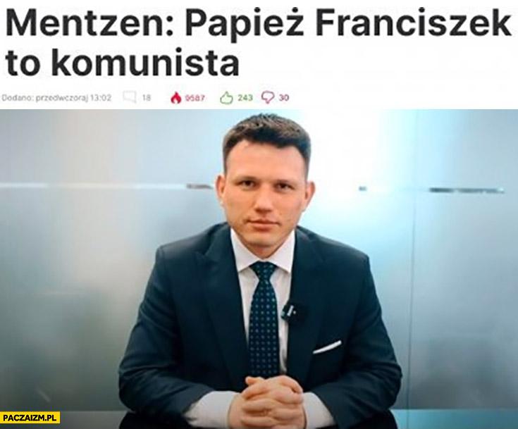 Mentzen papież Franciszek to komunista