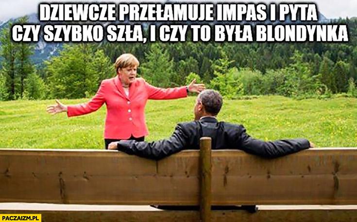 Merkel Obama dziewczę przełamuje impas i pyta czy szybko szła i czy to była blondynka? Łona
