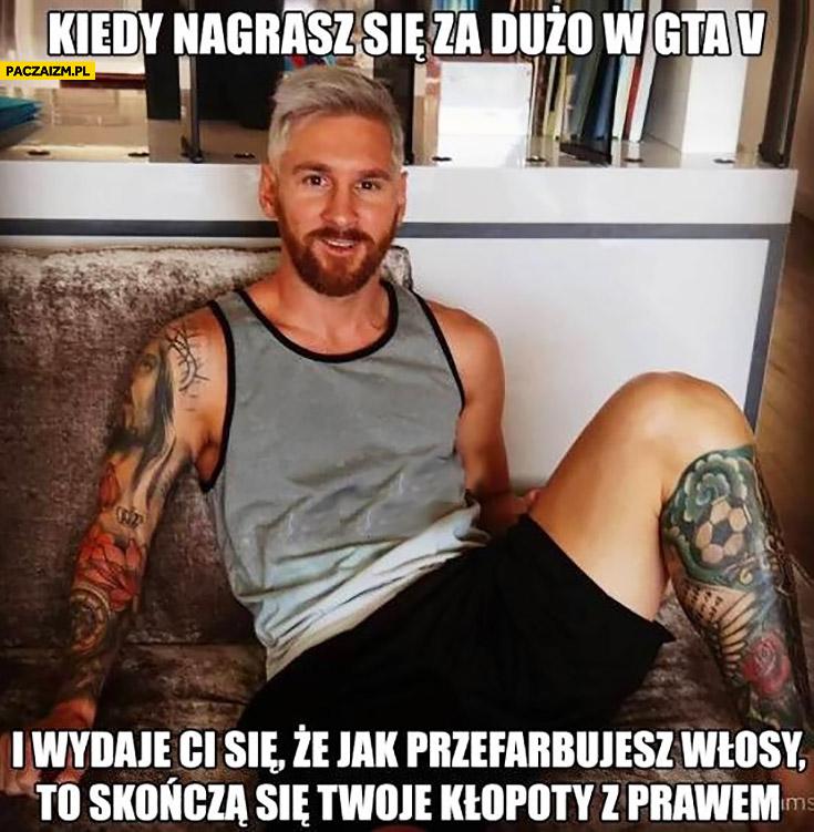 Messi kiedy nagrasz się za dużo w GTA V i wydaje Ci się, że jak przefarbujesz włosy skończą się Twoje kłopoty z prawem