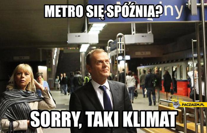 Metro się spóźnia sorry taki mamy klimat