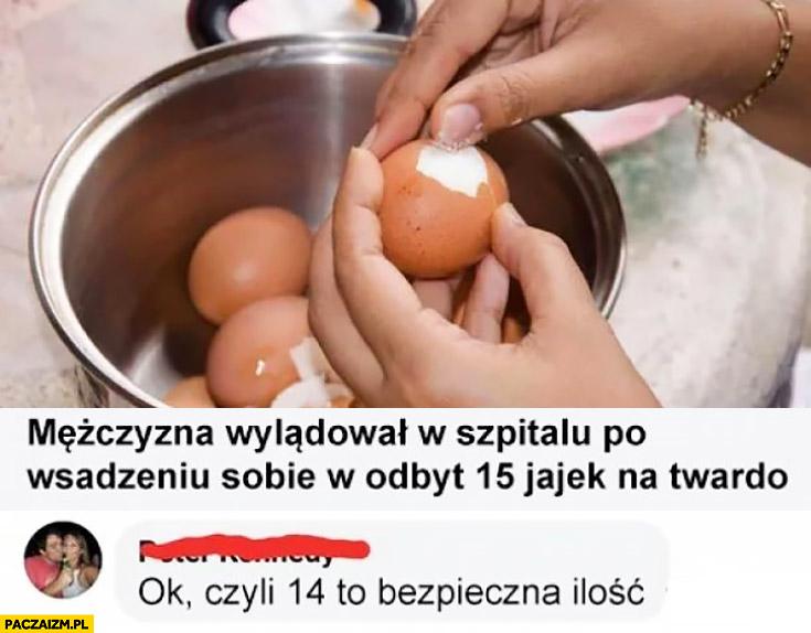 Mężczyzna wylądował w szpitalu po wsadzeniu sobie w tyłek 15 jajek na twardo. Ok, czyli 14 to bezpieczna ilość