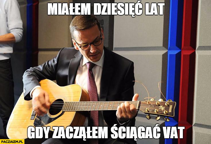 Miałem dziesięć lat gdy zacząłem ściągać VAT Morawiecki z gitarą gra na gitarze