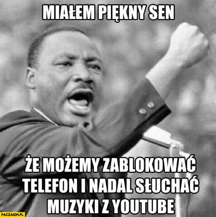 Miałem piękny sen, że możemy zablokować telefon i nadal słuchać muzyki z YouTube Martin Luther King