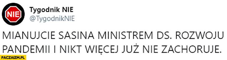 Mianujcie Sasina ministrem ds. rozwoju pandemii i nikt więcej już nie zachoruje