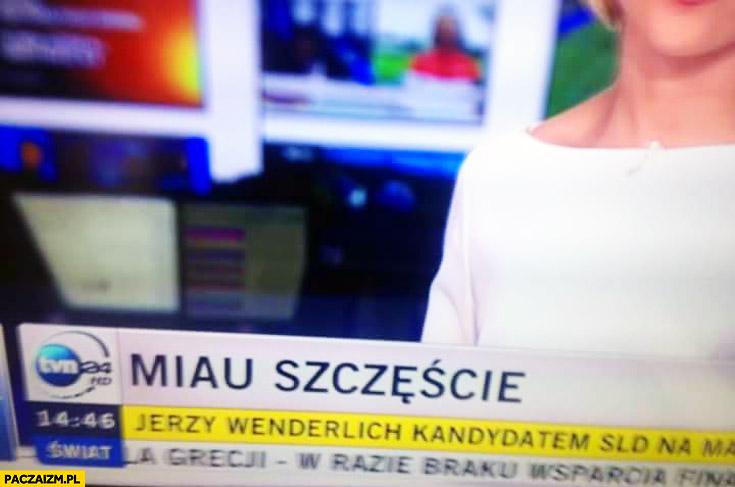 Miau szczęście TVN24