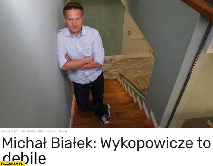 Michał Białek wykopowicze to debile cytat wywiad przeróbka