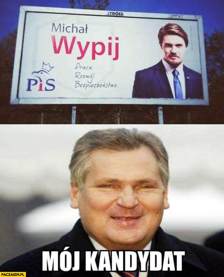 Michał Wypij mój kandydat Kwaśniewski