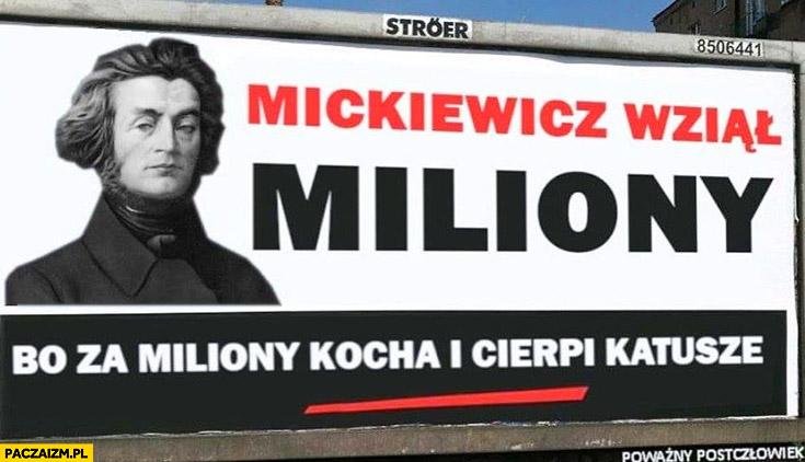 Mickiewicz wziął miliony bo za miliony kocha i cierpi katusze przeróbka reklama billboard PiS