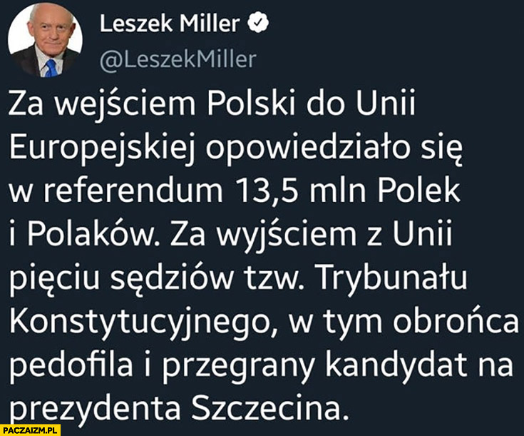 Miller za wyjściem z unii głosowało pięciu sędziów TK w tym obrońca pedofila i przegrany kandydat na prezydenta szczecina