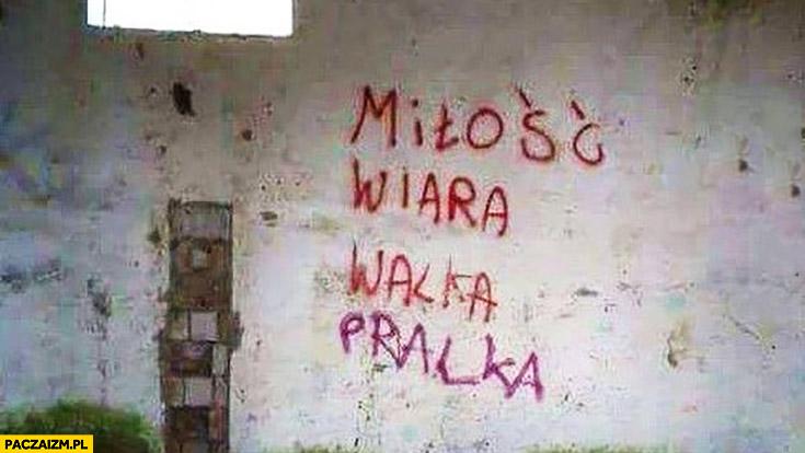 Miłość wiara walka pralka napis na murze