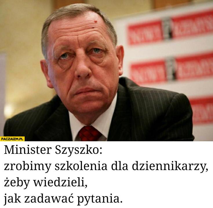 Minister Szyszko zrobimy szkolenia dla dziennikarzy żeby wiedzieli jak zadawać pytania