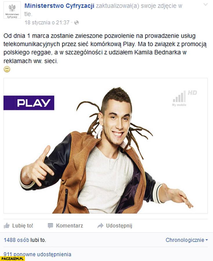 Ministerstwo Cyfryzacji Play od 1 marca zawieszone pozwolenie na prowadzenie usług Play ma związek z promocja polskiego reggae z udziałem Kamila Bednarka w reklamach