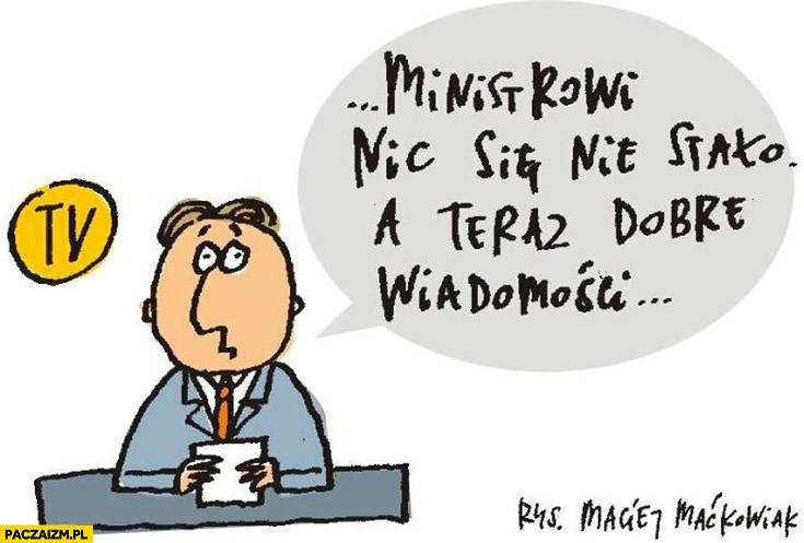 Ministrowi Macierewiczowi nic się nie stało, a teraz dobre wiadomości