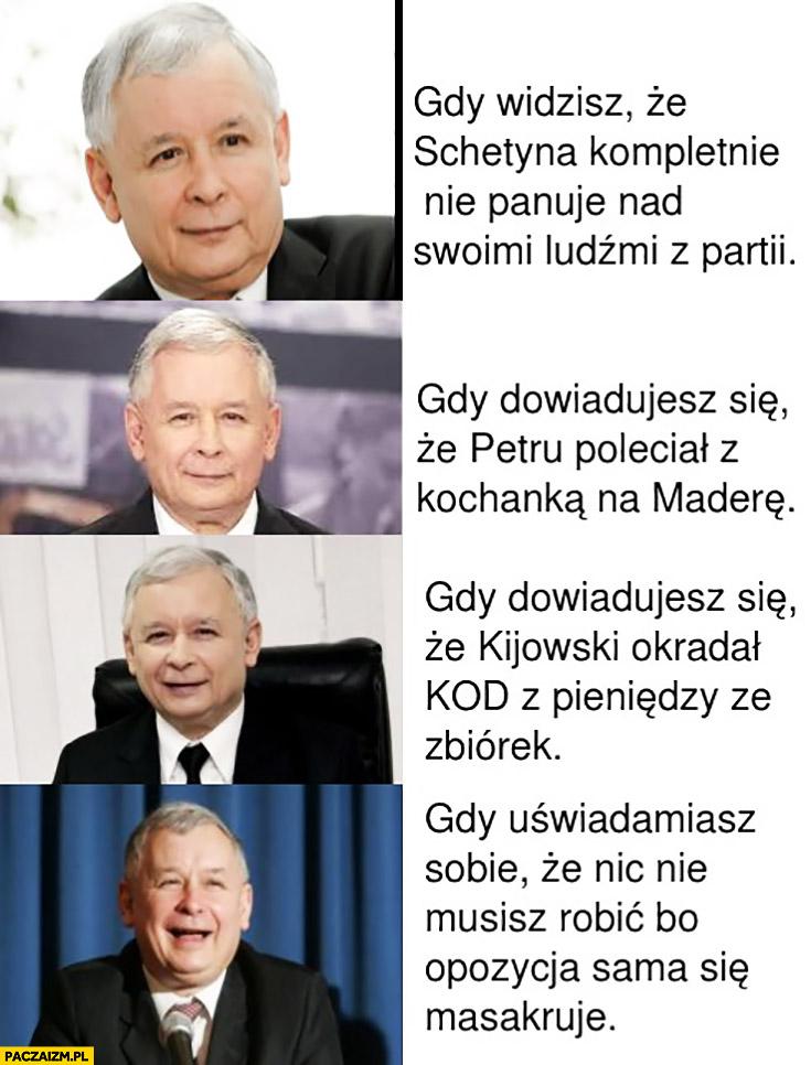 Miny Kaczyńskiego: gdy widzisz, że Schetyna nie panuje nad ludźmi, gdy Petru poleciał z kochanką na Maderę gdy, Kijowski okradał KOD opozycja sama się masakruje