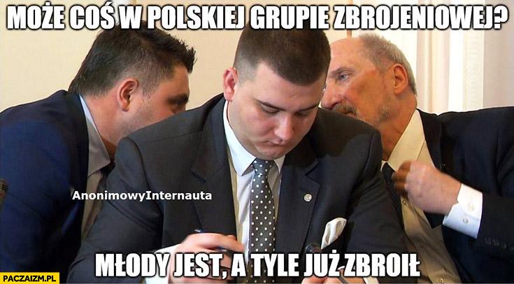Misiewicz Macierewicz może coś w polskiej grupie zbrojeniowej, młody jest a tyle już zbroił