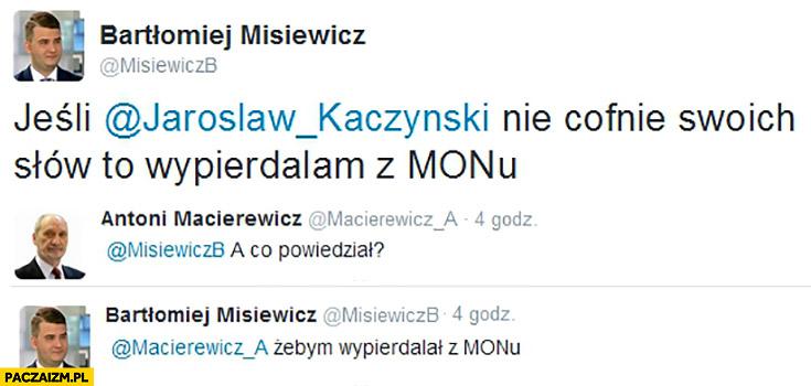 Misiewicz na twitterze: jeśli Jarosław Kaczyński nie cofnie swoich słów to wypierdzielam z MONu. A co powiedział? Żebym wypierdzielał z MONu Macierewicz