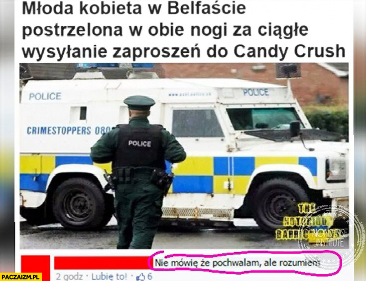 Młoda kobieta w Belfaście postrzelona w obie nogi za wysyłanie zaproszeń Candy Crush, nie pochwalam ale rozumiem