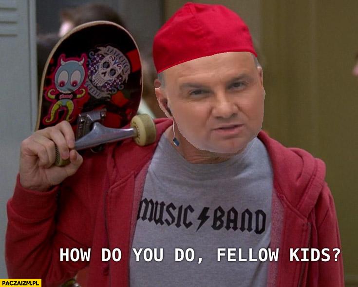 Młodzieżowy Andrzej Duda how do you do fellow kids? Jak się macie dzieciaki?