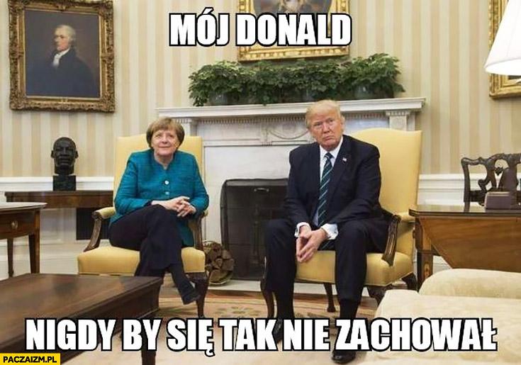 Mój Donald nigdy by się tak nie zachował Angela Merkel Donald Trump Tusk