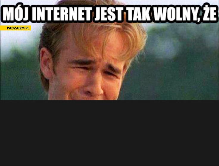 Mój internet jest tak wolny że