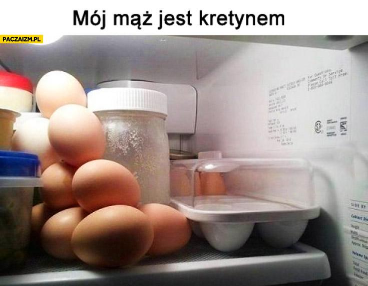 Mój mąż jest kretynem jajka w lodówce