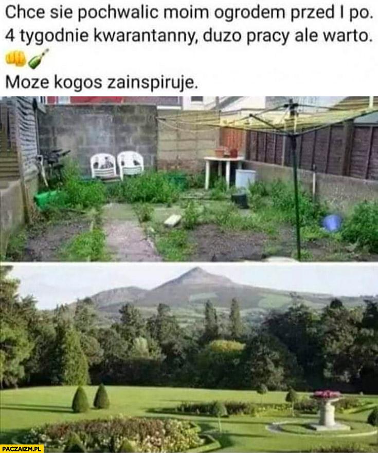 Mój ogród przed i po 4 tygodnie kwarantanny, dużo pracy ale warto, może kogoś zainspiruję