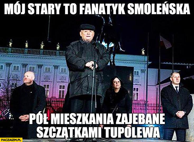 Mój stary to fanatyk Smoleńska, pół mieszkania zajebane szczątkami Tupolewa