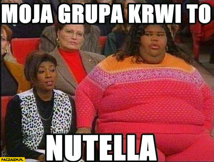 Moja grupa krwi to Nutella grubas