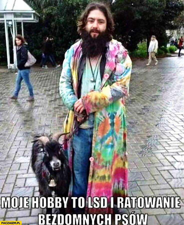 Moje hobby to LSD i ratowanie bezdomnych psów. Facet z kozą