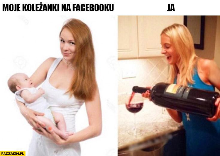 Moje koleżanki na fb z dzieckiem ja nalewam wino kobiety