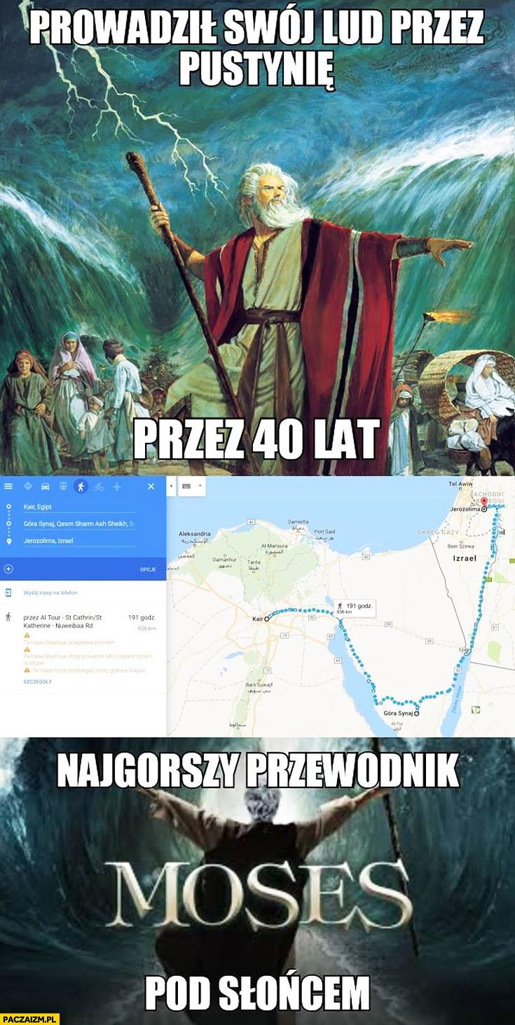 Mojżesz najgorszy przewodnik pod słońcem prowadził swój lud przez pustynie przez 40 lat