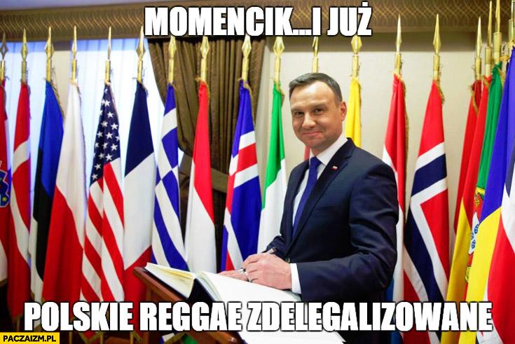 Momencik i już polskie reggae zdelegalizowane Duda