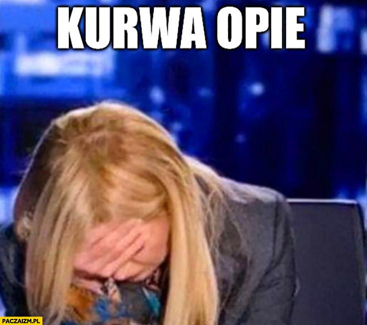 Monika Olejnik facepalm kurna opie