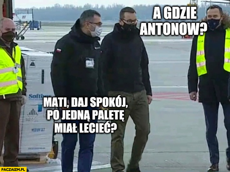 Morawiecki a gdzie Antonow? Mateusz daj spokój po jedną paletę miał lecieć?