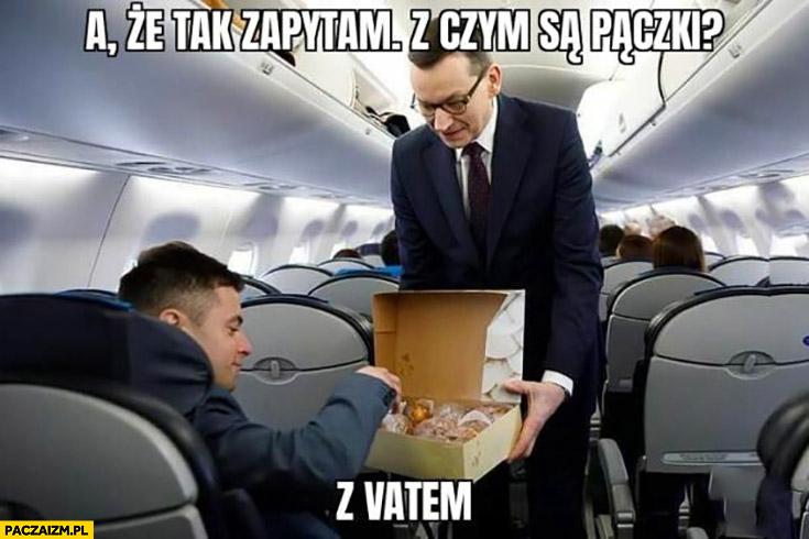 Morawiecki a że tak zapytam z czym są pączki? Z VATem