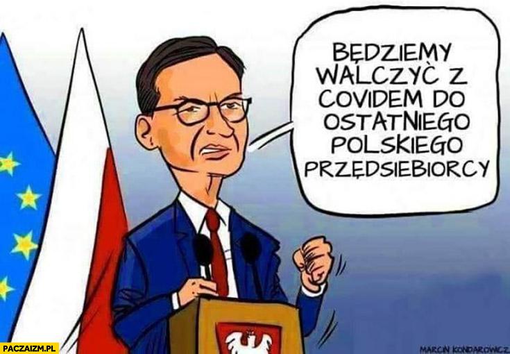 Morawiecki będziemy walczyć z covidem do ostatniego polskiego przedsiębiorcy