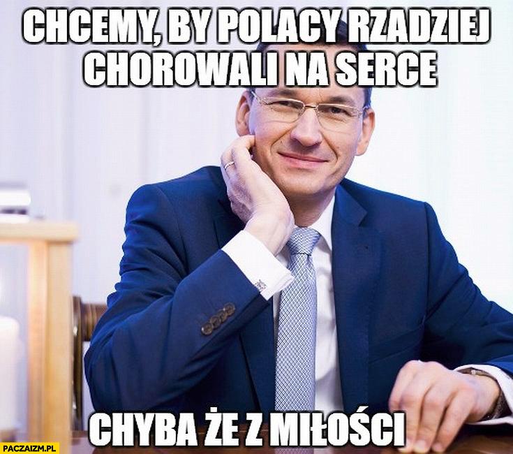 Morawiecki chcemy by Polacy rzadziej chorowali na serce chyba, że z miłości