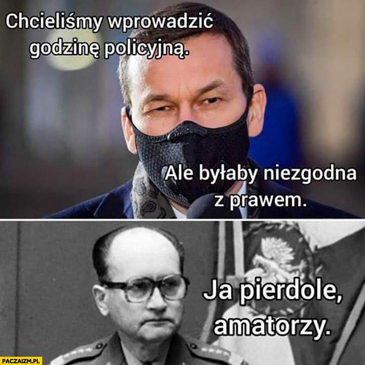 Morawiecki chcieliśmy wprowadzić godzinę policyjna ale byłaby niezgodna z prawem Jaruzelski amatorzy