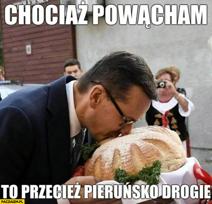 Morawiecki chociaż powącham to przecież pieruńsko drogie chleb