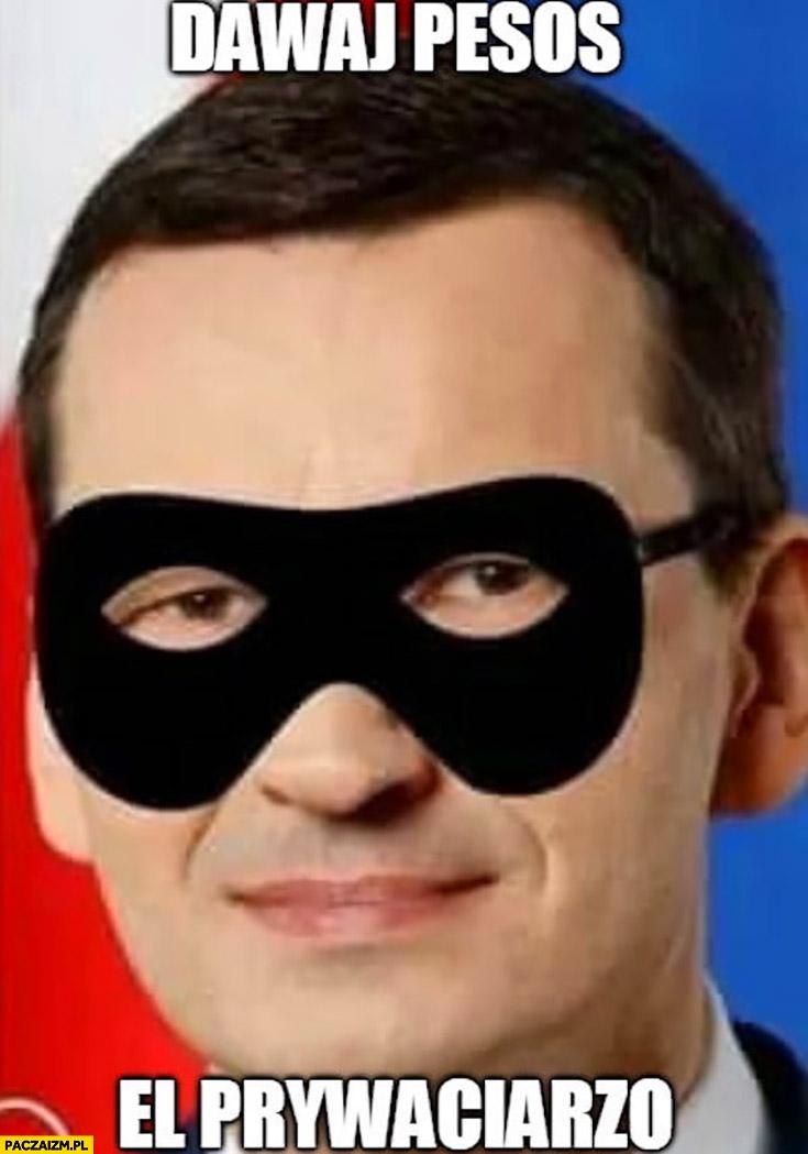 Morawiecki dawaj pesos el prywaciarzo zorro