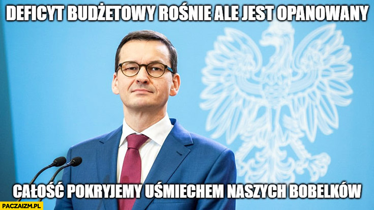 Morawiecki deficyt budżetowy rośnie ale jest opanowany, całość pokryjemy uśmiechem naszych bombelków