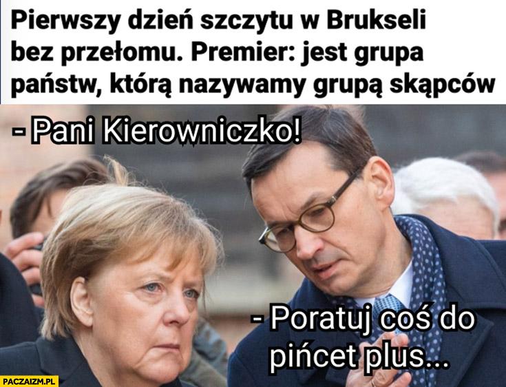 Morawiecki do Merkel pani kierowniczko poratuj coś do 500 plus jest grupa państw którą nazywamy grupa skąpców