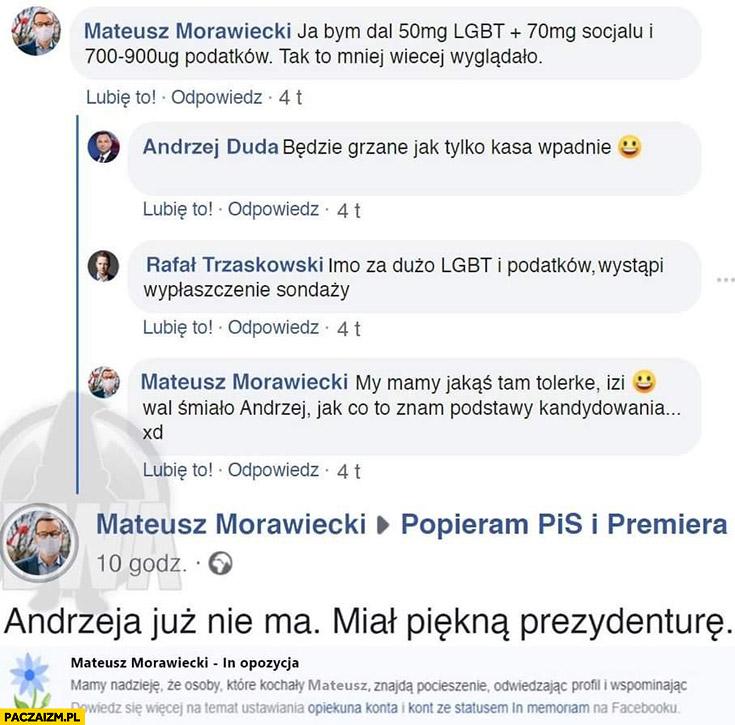 Morawiecki Duda będzie grzane jak kasa wpadnie Trzaskowski za dużo LGBT i podatków, wystąpi wypłaszczenie sondaży, mamy tolerkę, Andrzeja już z nami nie ma, miał piękną prezydenturę