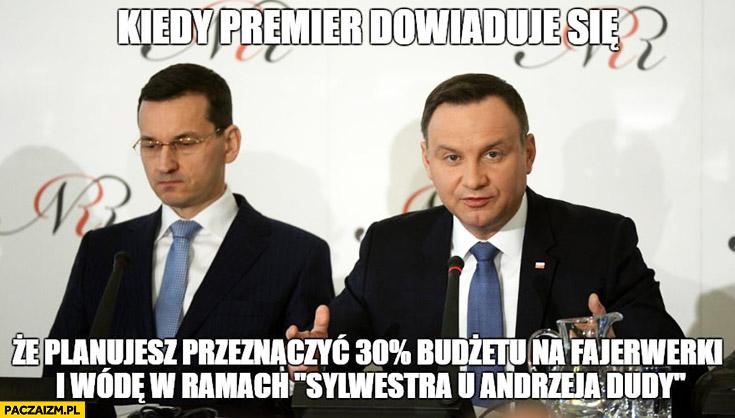 Morawiecki Duda kiedy premier dowiaduje się, że planujesz przeznaczyć 30% procent budżetu na fajerwerki i wódę w ramach sylwestra u Andrzeja Dudy