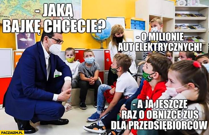 Morawiecki dzieci jaka bajkę chcecie o milionie aut elektrycznych a ja jeszcze raz o obniżce ZUS dla przedsiębiorców