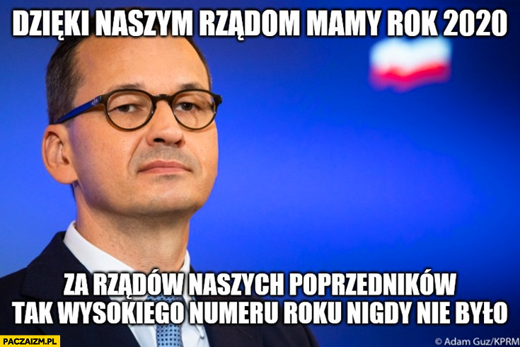 Morawiecki dzięki naszym rządom mamy rok 2020 za rządów naszych poprzedników tak wysokiego numeru roku nigdy nie było