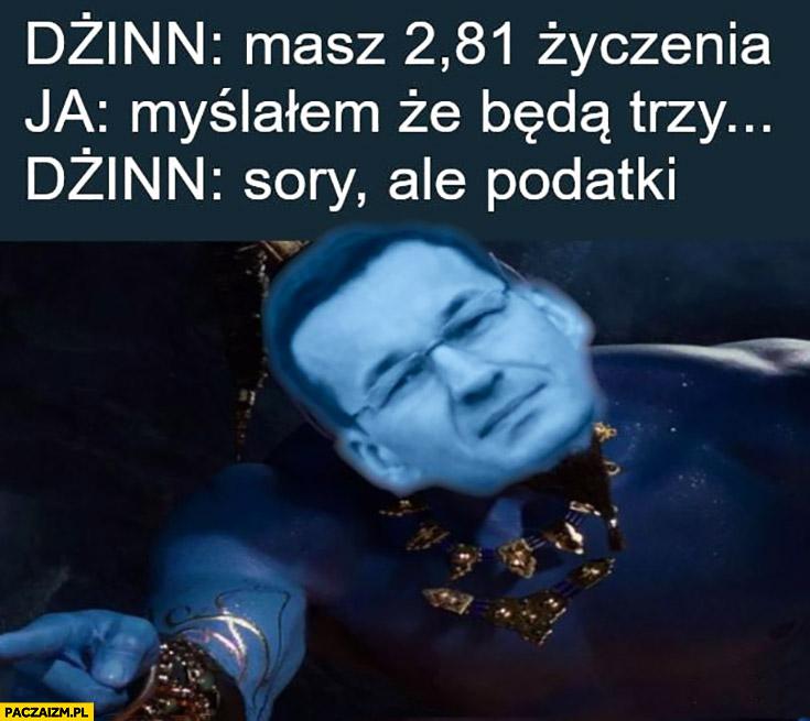 Morawiecki dżin masz 2,81 życzenia, ja: myślałem, że będą trzy, dżin: sorry ale podatki