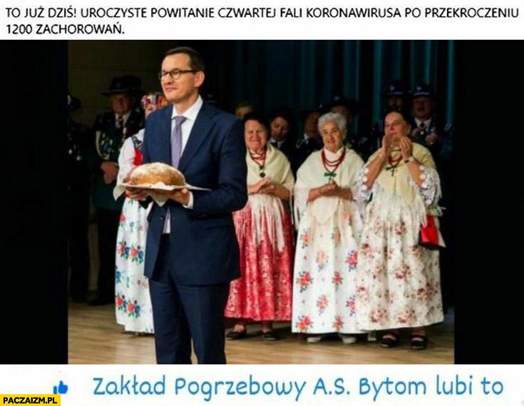 Morawiecki dziś uroczyste powitanie czwartej fali koronawirusa po przekroczeniu 1200 zachorowań zakład pogrzebowy as bytom lubi to